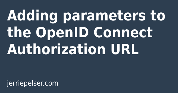 Adding parameters to the OpenID Connect Authorization URL | Jerrie