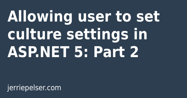 Allowing user to set culture settings in ASP NET 5: Part 2 | Jerrie