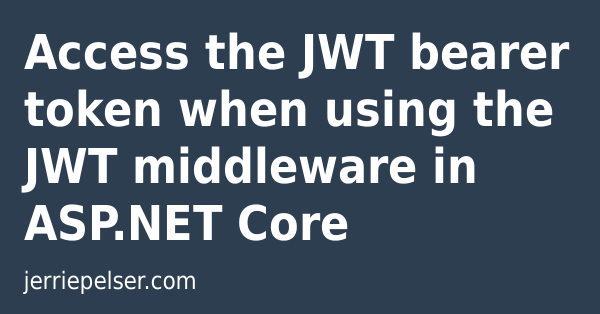 Access the JWT bearer token when using the JWT middleware in ASP NET