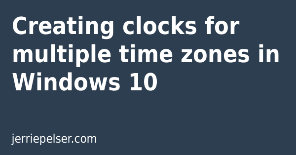 Creating clocks for multiple time zones in Windows 10