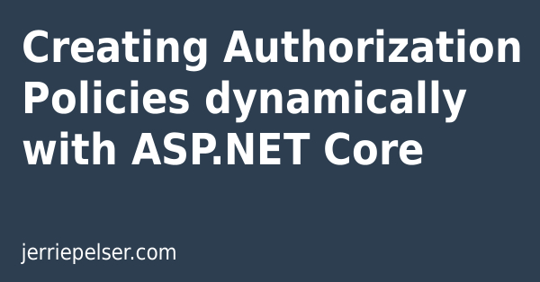 Creating Authorization Policies dynamically with ASP NET Core