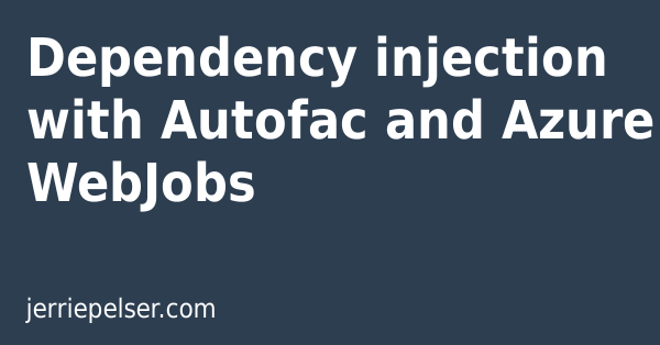 Dependency injection with Autofac and Azure WebJobs | Jerrie