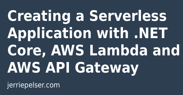Creating a Serverless Application with  NET Core, AWS Lambda