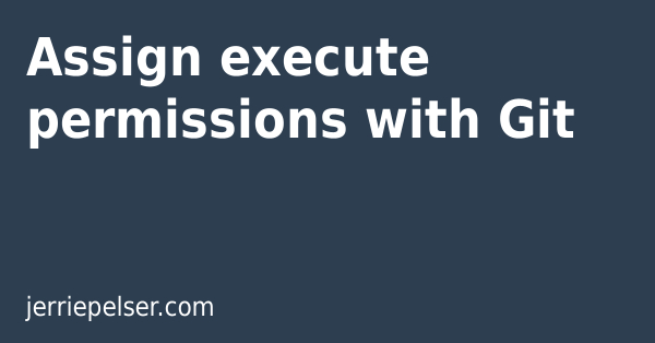 Assign execute permissions with Git   Jerrie Pelser's Blog