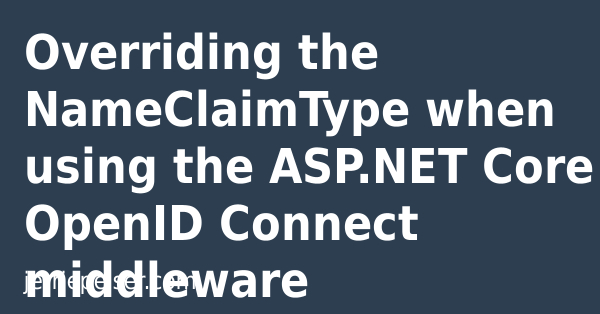 Overriding the NameClaimType when using the ASP NET Core