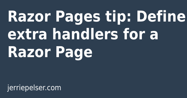 Razor Pages tip: Define extra handlers for a Razor Page | Jerrie