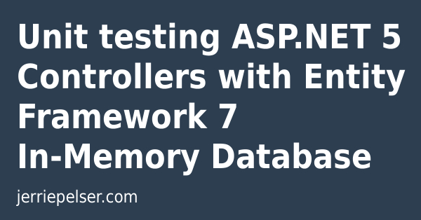 Unit testing ASP NET 5 Controllers with Entity Framework 7 In-Memory